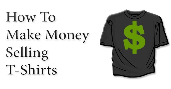 how-to-make-money-selling-tshirts